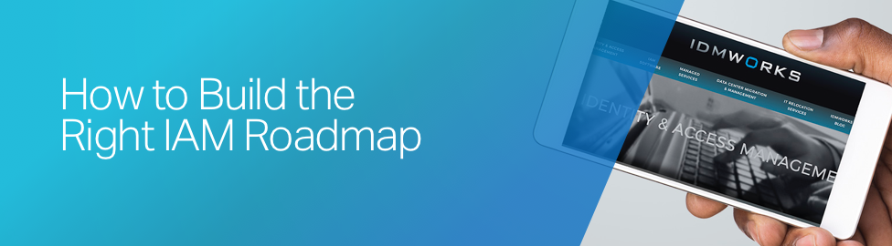 How to Build the Right IAM Roadmap