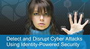 Detect and Disrupt Cyber Attacks Using Identity-Powered Security
