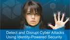 Detect and Disrupt Cyber Attacks Using Identity-Powered Security (CyberThreat Defense Report Webcast)